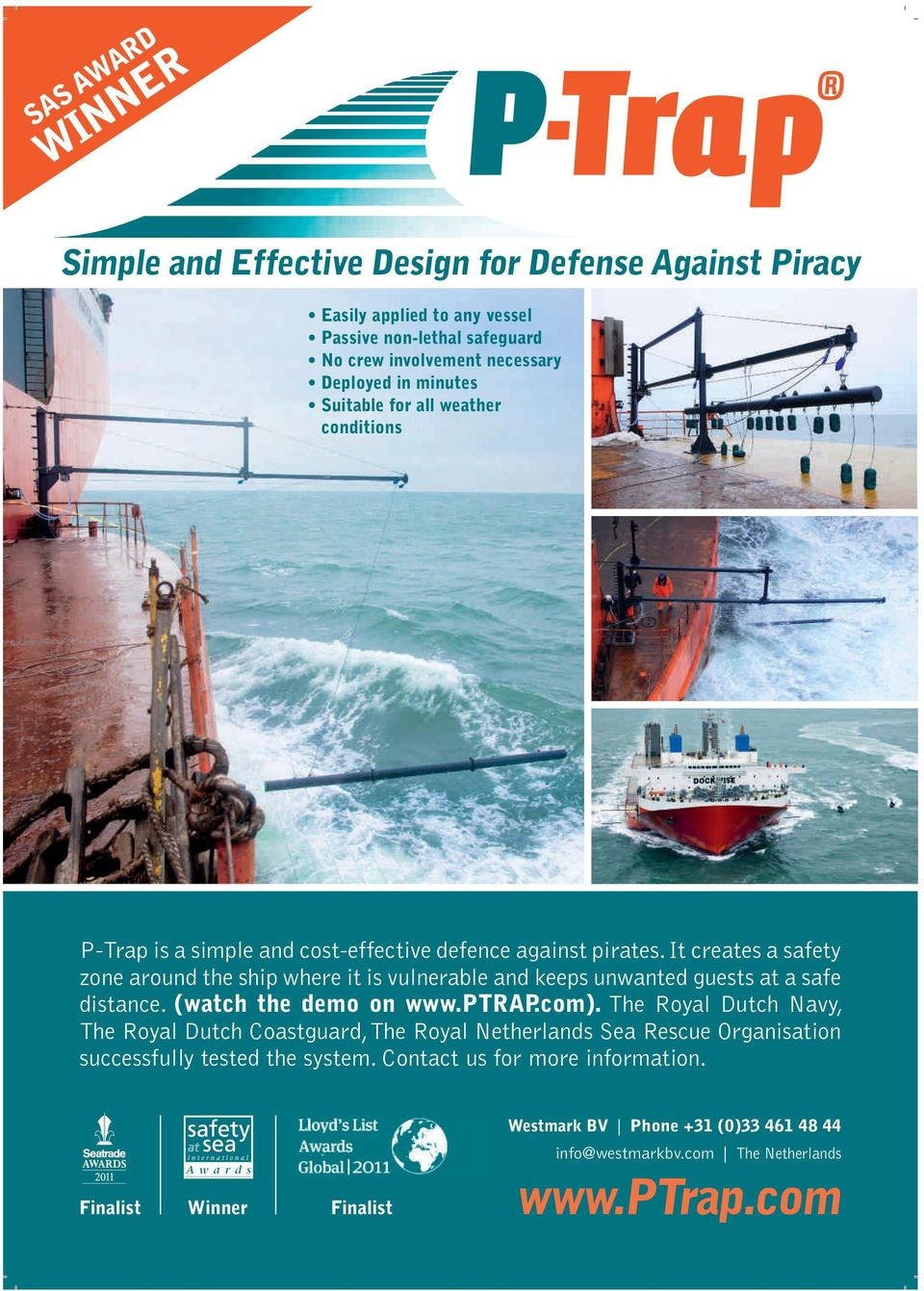 It creates a safety zone around the ship where it is vulnerable and keeps unwanted guests at a safe distance. (watch the demo on www.ptrap.com).