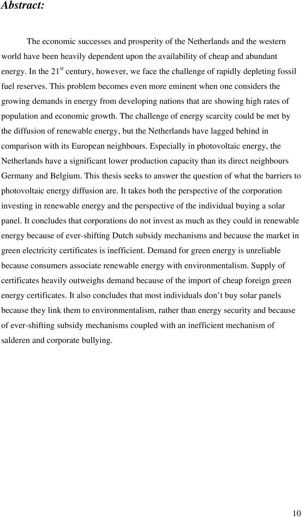 This problem becomes even more eminent when one considers the growing demands in energy from developing nations that are showing high rates of population and economic growth.