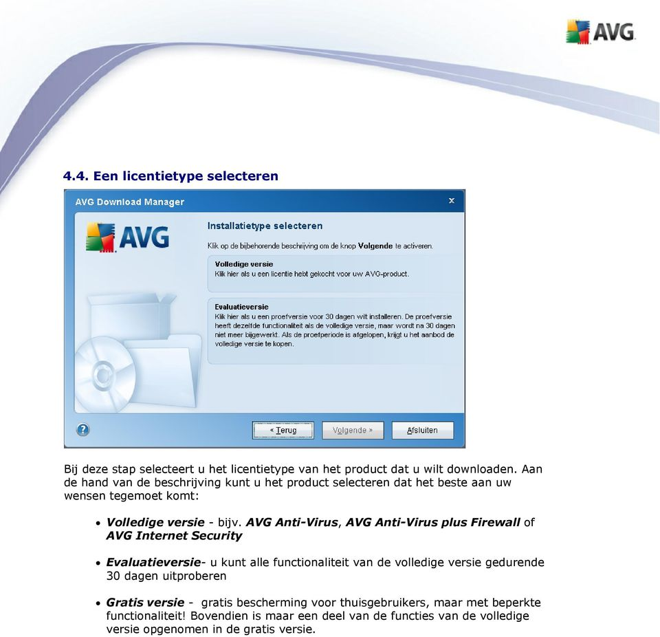 AVG Anti-Virus, AVG Anti-Virus plus Firewall of AVG Internet Security Evaluatieversie- u kunt alle functionaliteit van de volledige versie gedurende 30