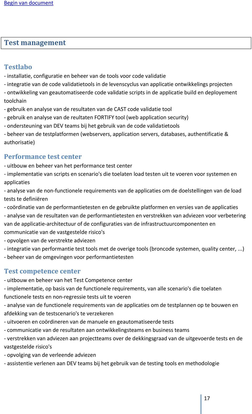 van de reultaten FORTIFY tool (web application security) - ondersteuning van DEV teams bij het gebruik van de code validatietools - beheer van de testplatformen (webservers, application servers,