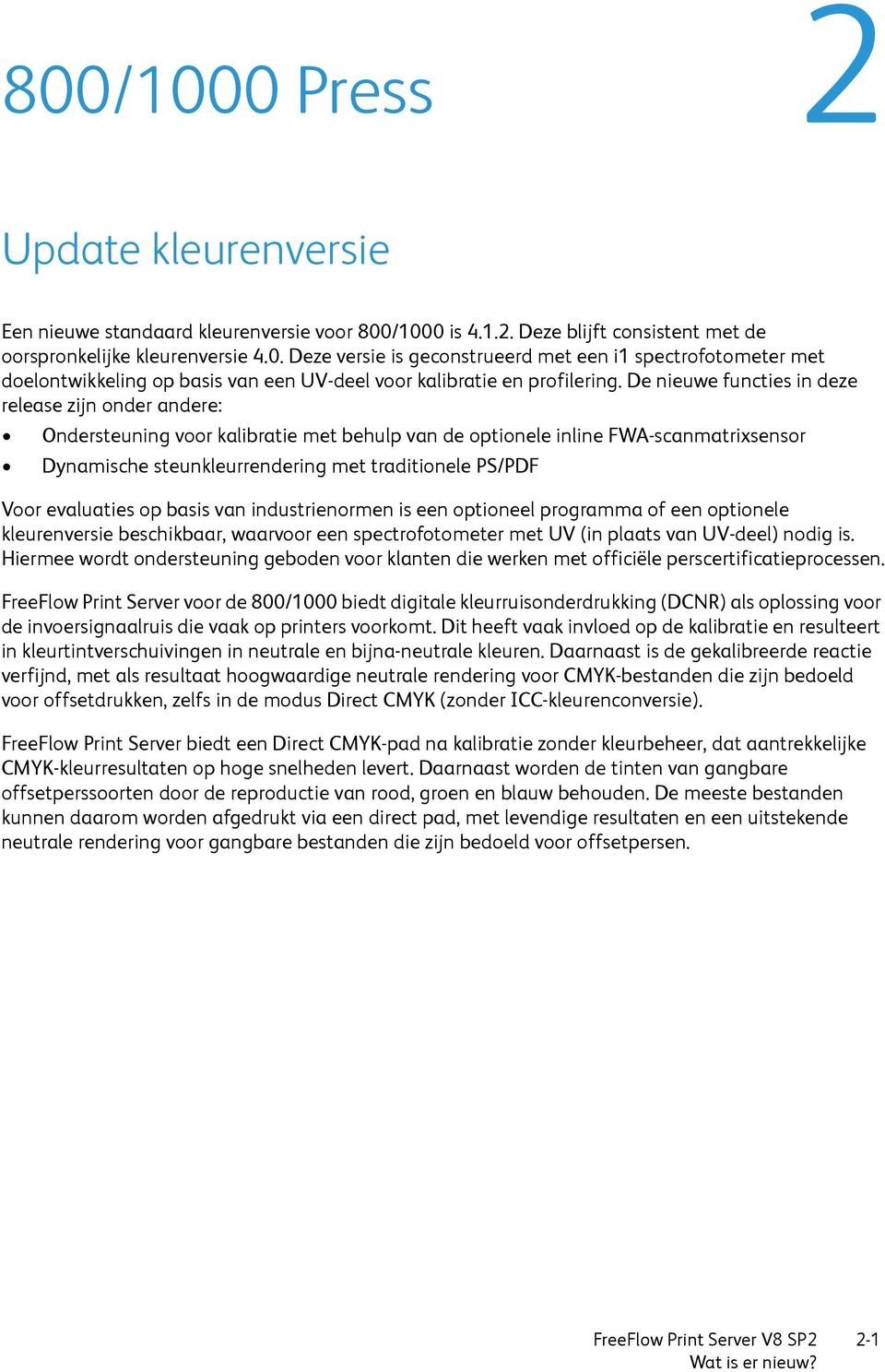 evaluaties op basis van industrienormen is een optioneel programma of een optionele kleurenversie beschikbaar, waarvoor een spectrofotometer met UV (in plaats van UV-deel) nodig is.
