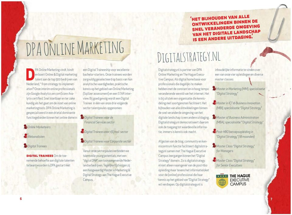 DPA Online Marketing is gespecialiseerd in een drietal dominante functiegebieden binnen het online domein: - Online Marketeers - Webanalisten - Digital Trainees digital trainees Om de toenemende