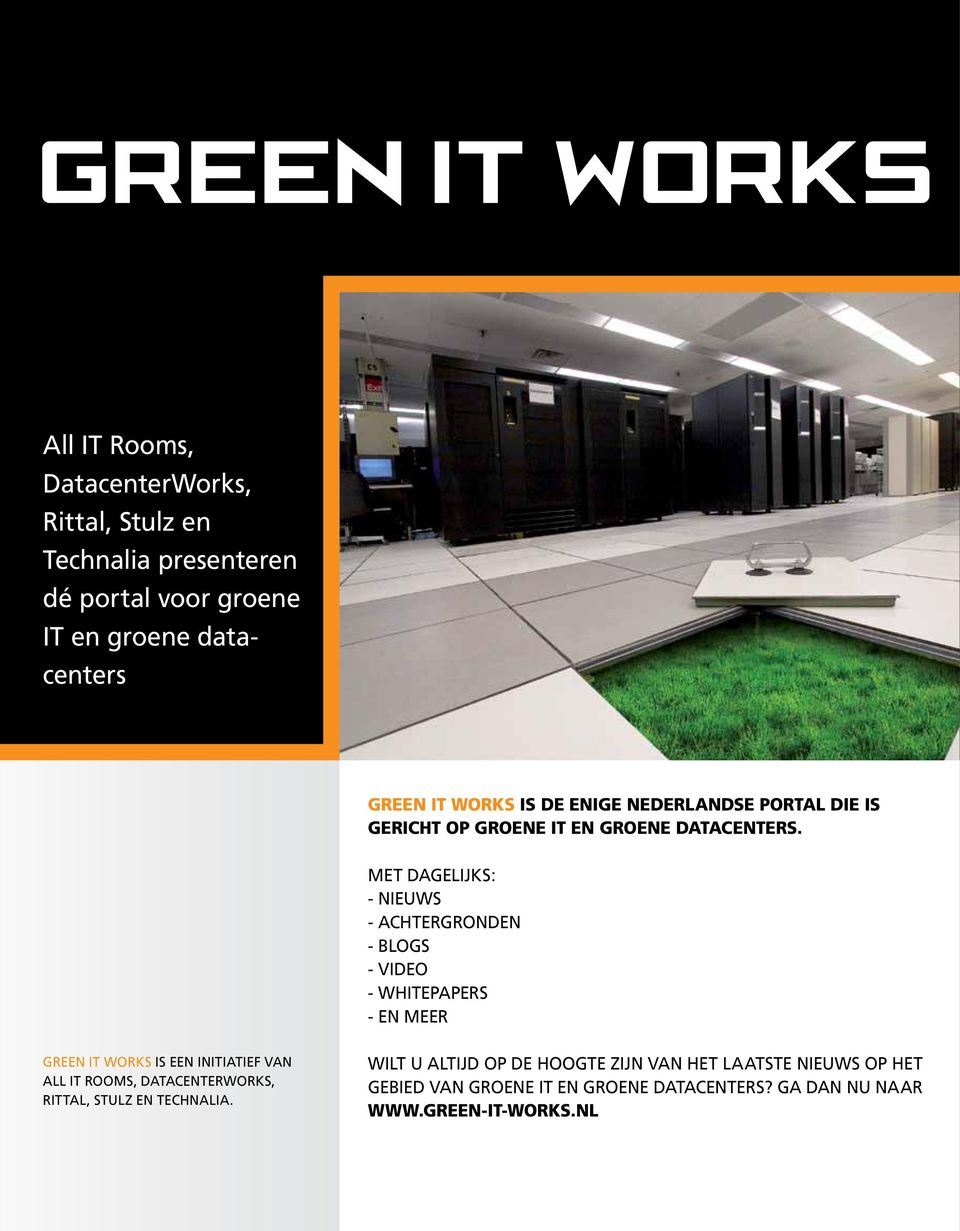 Met dagelijks: - nieuws - achtergronden - blogs - video - whitepapers - en meer Green IT Works is een initiatief van All IT Rooms,