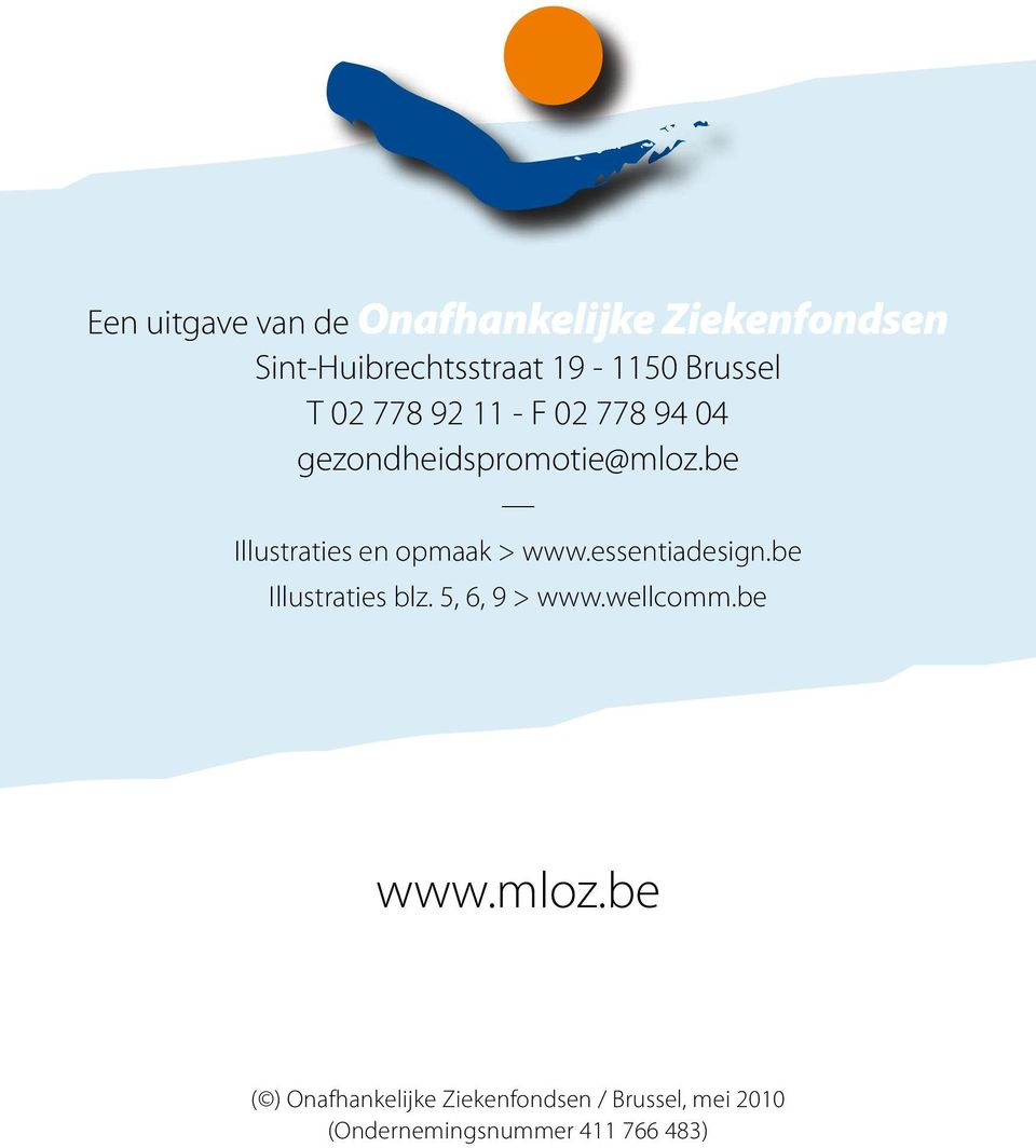 be Illustraties en opmaak > www.essentiadesign.be Illustraties blz. 5, 6, 9 > www.