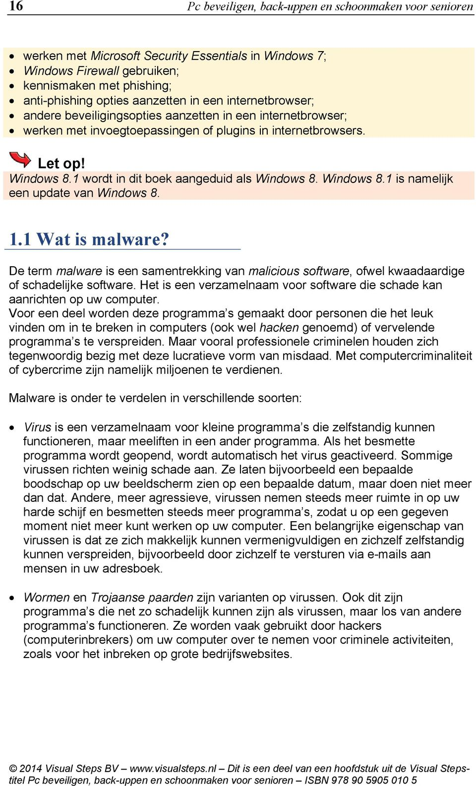 1 wordt in dit boek aangeduid als Windows 8. Windows 8.1 is namelijk een update van Windows 8. 1.1 Wat is malware?