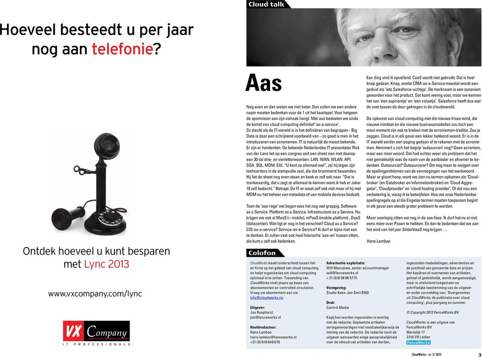 Met aas bedoelen we sinds de komst van cloud computing definitief as-a-service.