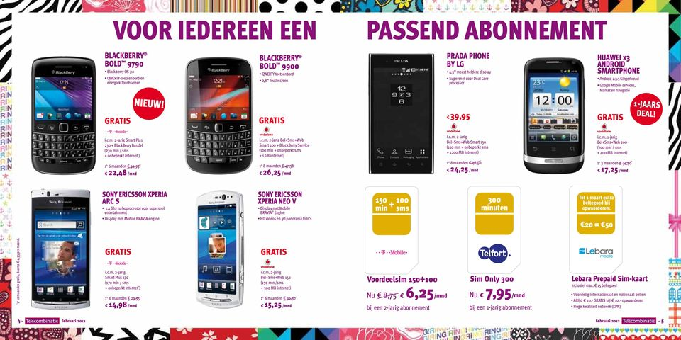 Smart Plus 230 + BlackBerry Bundel (230 min / sms + onbeperkt internet ) 1 e 6 maanden 39,95 22,48 /mnd Bel+Sms+Web Smart 100 + BlackBerry Service (100 min + onbeperkt sms + 1 GB internet) 1 e 8