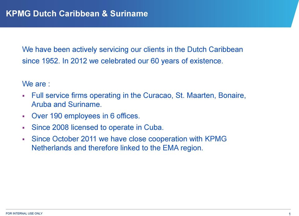 Maarten, Bonaire, Aruba and Suriname. Over 190 employees in 6 offices. Since 2008 licensed to operate in Cuba.