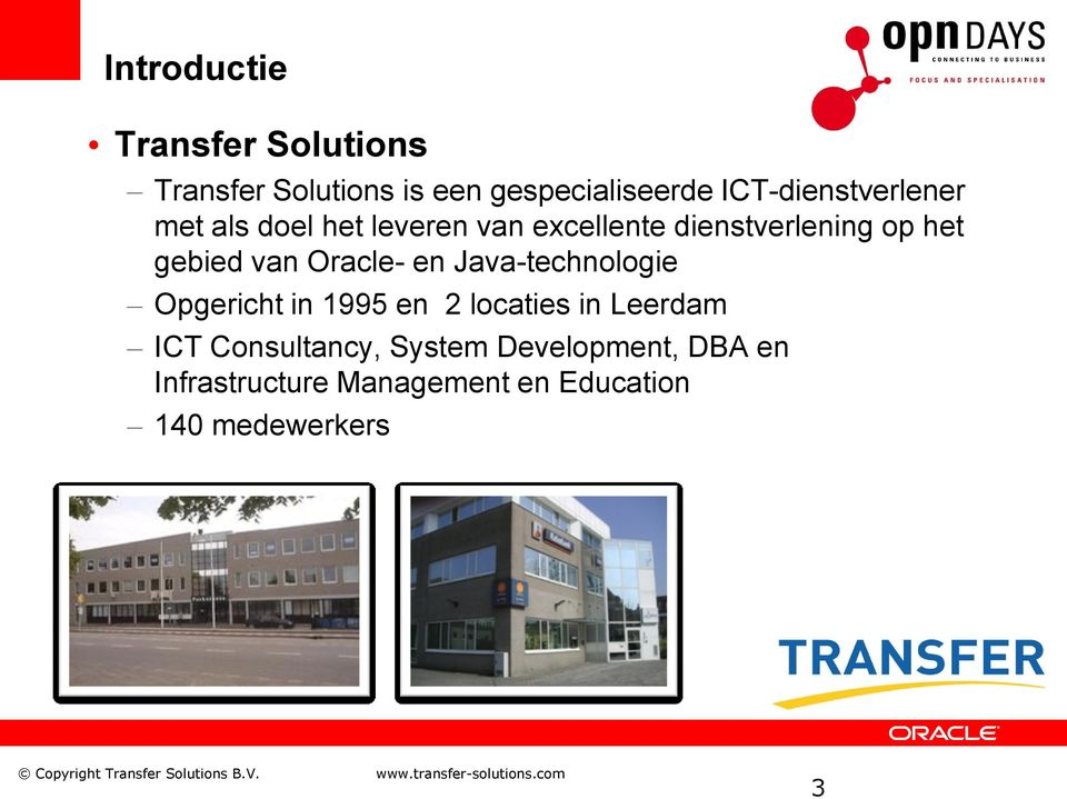 van Oracle- en Java-technologie Opgericht in 1995 en 2 locaties in Leerdam ICT Consultancy,