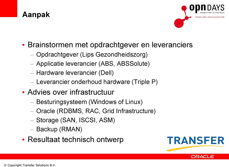 hardware (Triple P) Advies over infrastructuur Besturingsysteem (Windows of Linux) Oracle