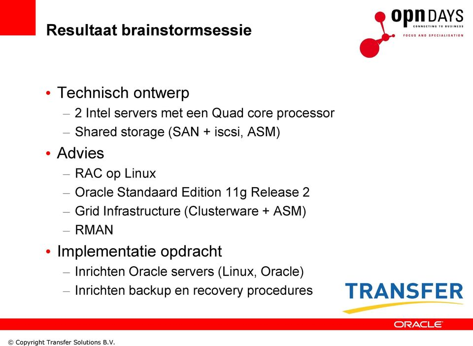 Edition 11g Release 2 Grid Infrastructure (Clusterware + ASM) RMAN Implementatie