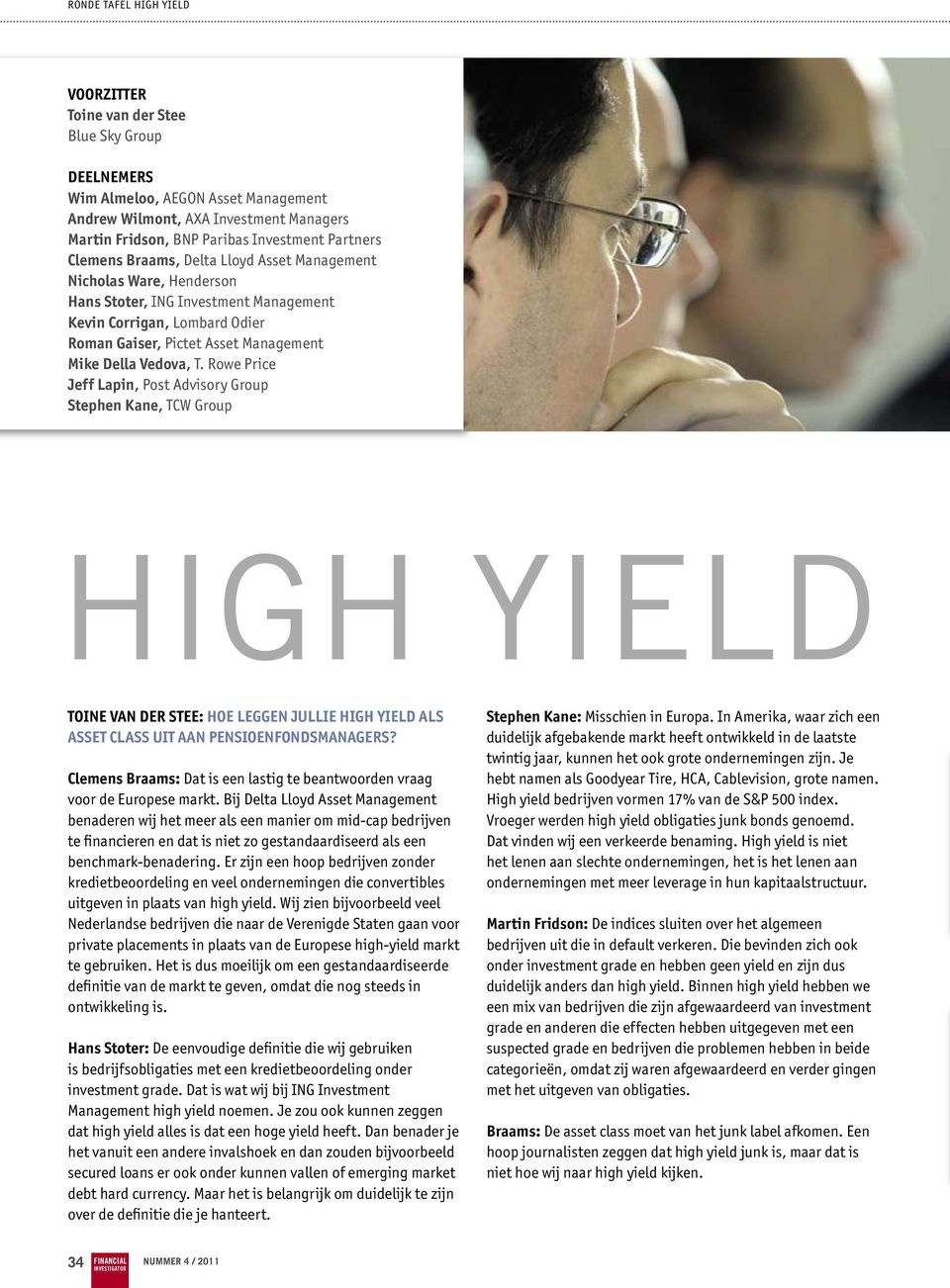 Vedova, T. Rowe Price Jeff Lapin, Post Advisory Group Stephen Kane, TCW Group High Yield Toine van der Stee: Hoe leggen jullie high yield als asset class uit aan pensioenfondsmanagers?