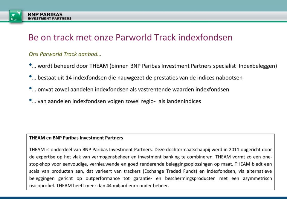 Paribas Investment Partners THEAM is onderdeel van BNP Paribas Investment Partners.