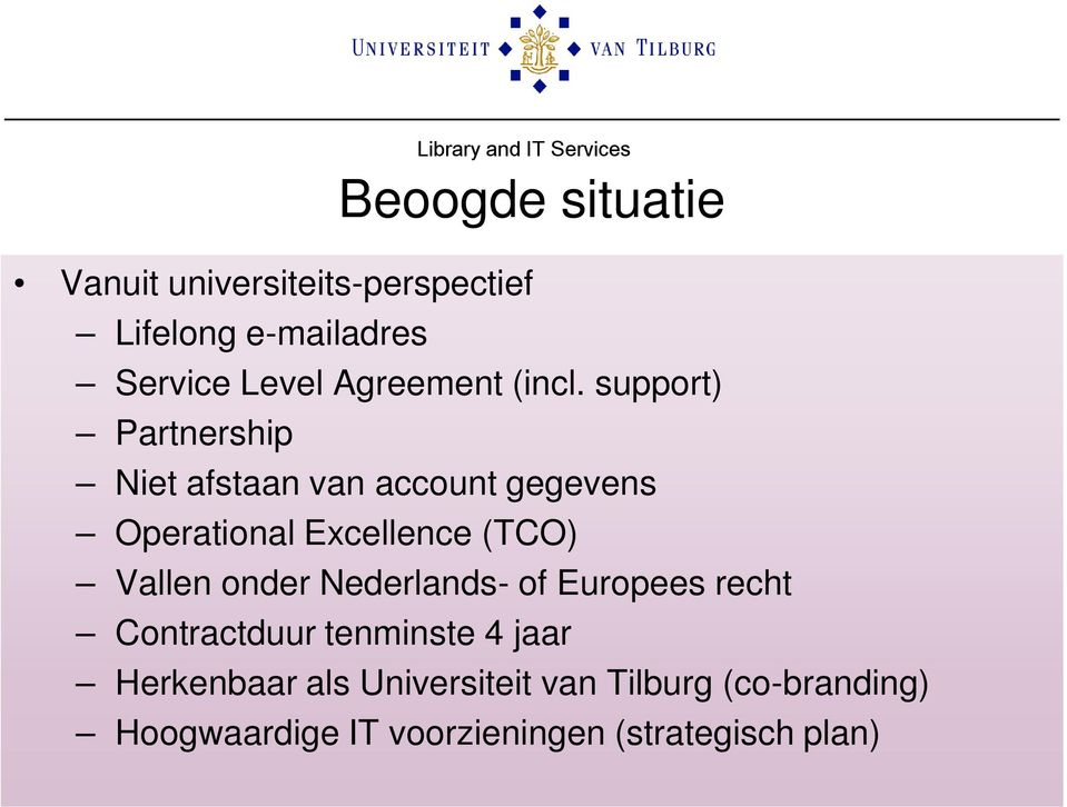 support) Partnership Niet afstaan van account gegevens Operational Excellence (TCO) Vallen