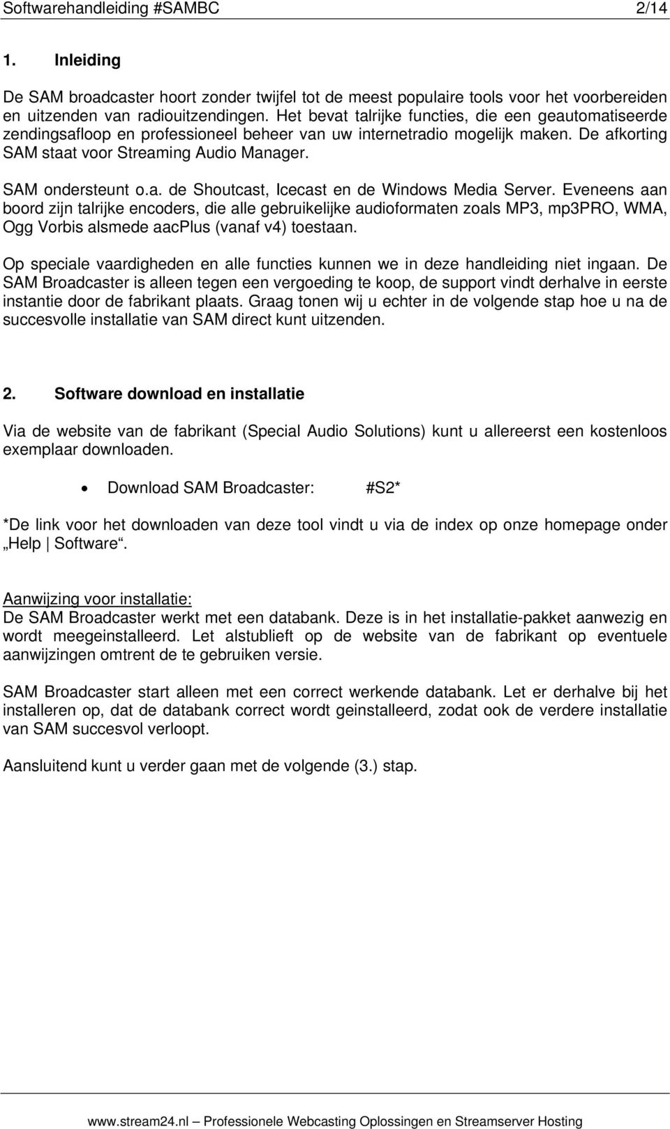 SAM ondersteunt o.a. de Shoutcast, Icecast en de Windows Media Server.