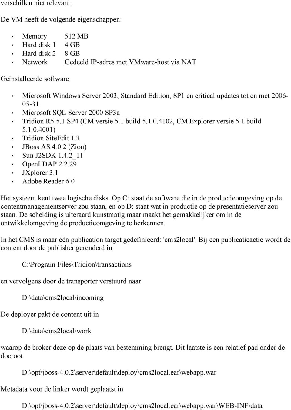 Standard Edition, SP1 en critical updates tot en met 2006-05-31 Microsoft SQL Server 2000 SP3a Tridion R5 5.1 SP4 (CM versie 5.1 build 5.1.0.4102, CM Explorer versie 5.1 build 5.1.0.4001) Tridion SiteEdit 1.