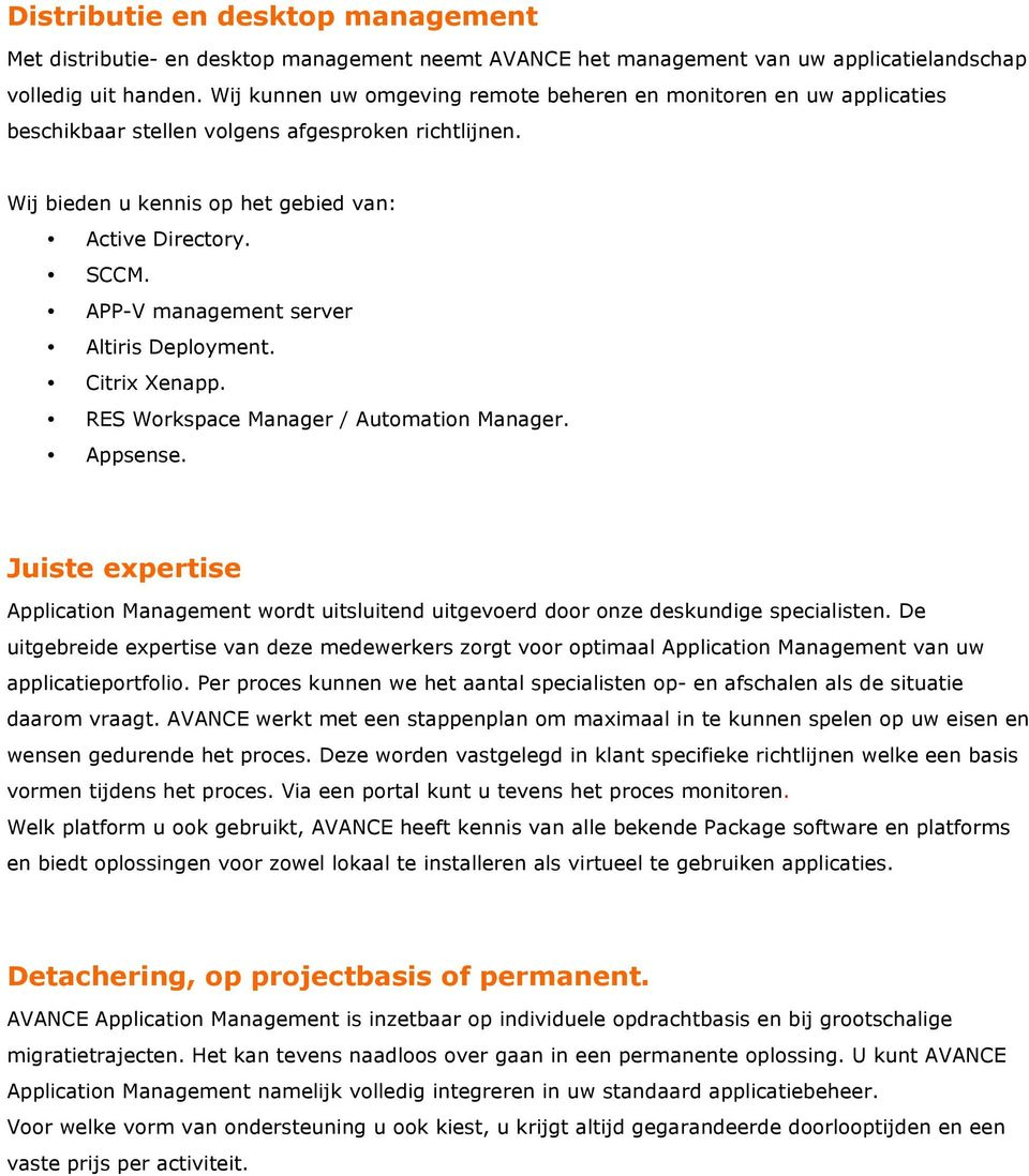APP-V management server Altiris Deployment. Citrix Xenapp. RES Workspace Manager / Automation Manager. Appsense.