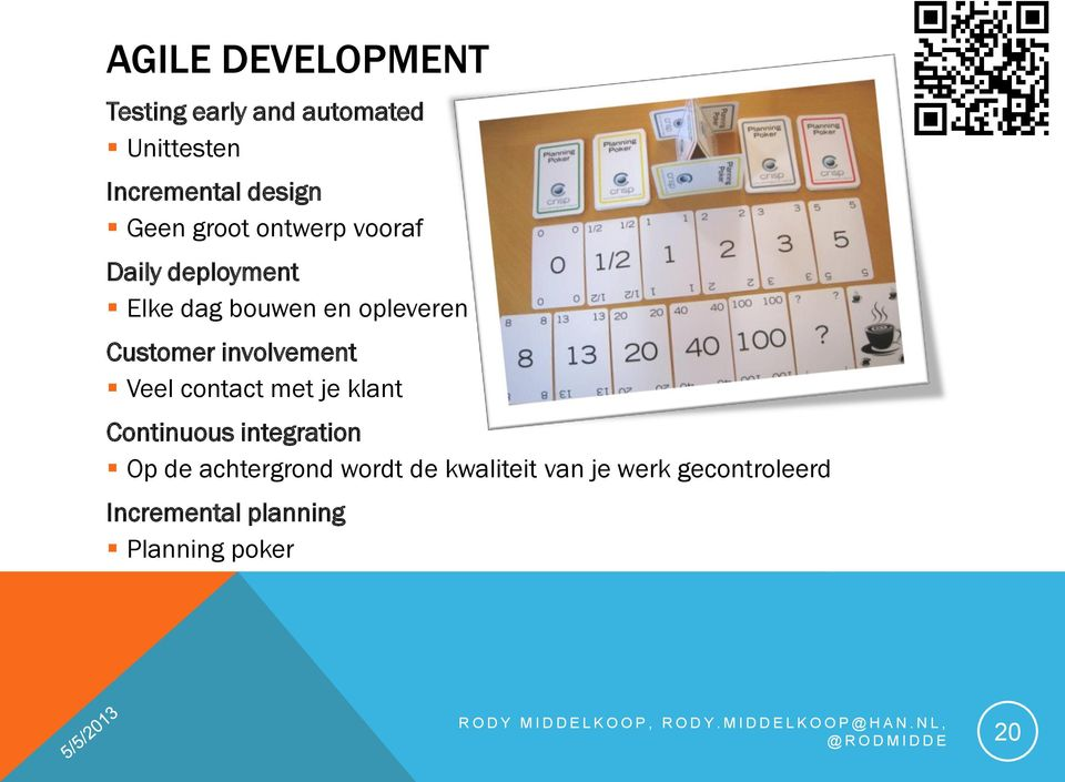 Customer involvement Veel contact met je klant Continuous integration Op de