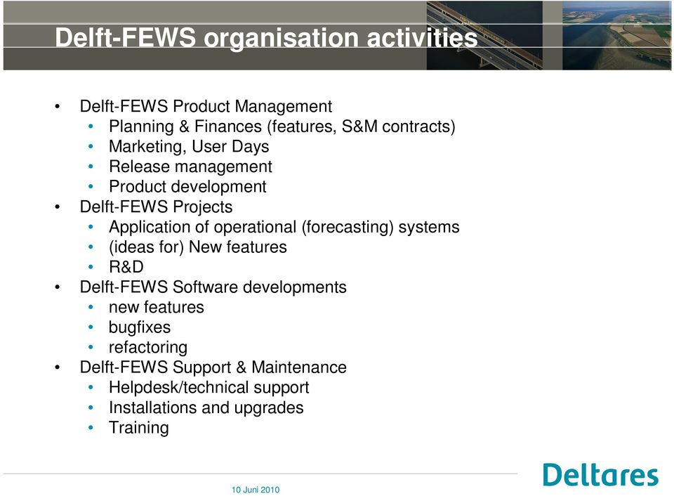 operational (forecasting) systems (ideas for) New features R&D Delft-FEWS Software developments new