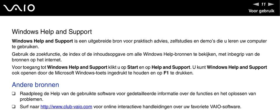 Voor toegang tot Windows Help and Support klikt u op Start en op Help and Support.