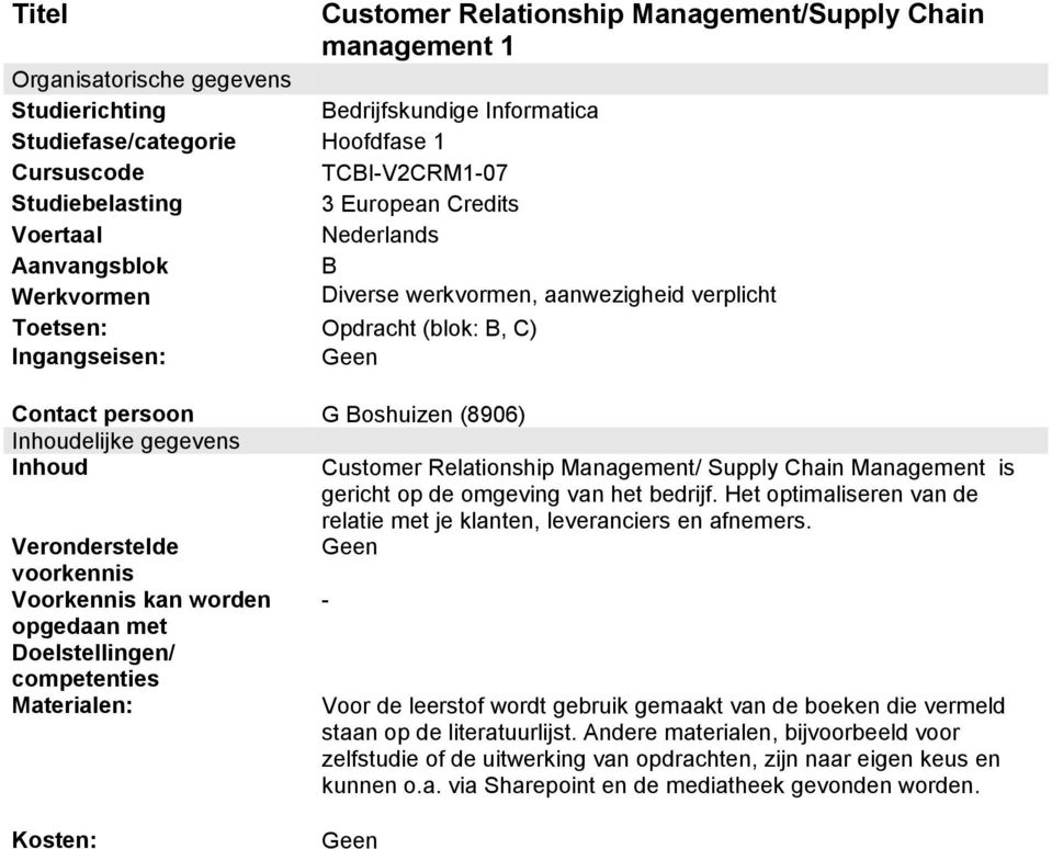 (blok: B, C) Contact persoon G Boshuizen (8906) Customer Relationship Management/ Supply Chain Management