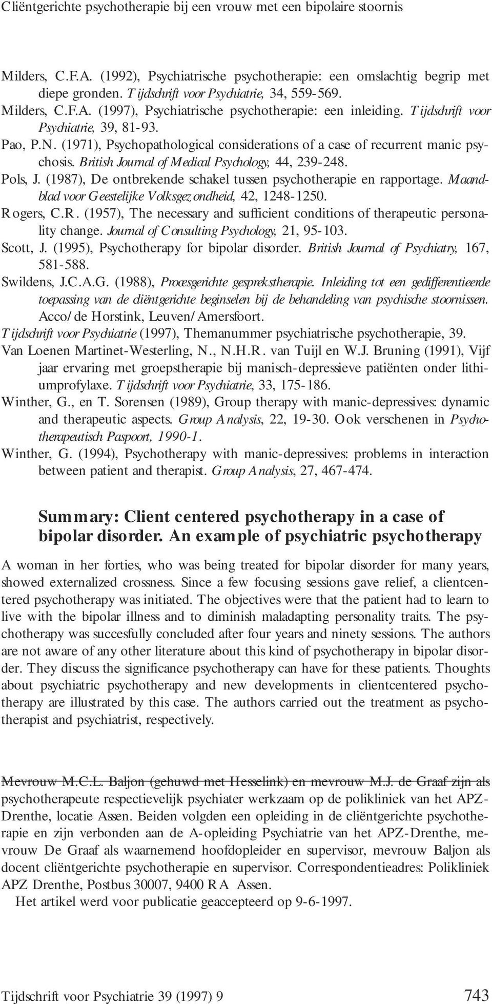 (1971), Psychopathological considerations of a case of recurrent manic psychosis. British Journal of Medical Psychology, 44, 239-248. Pols, J.