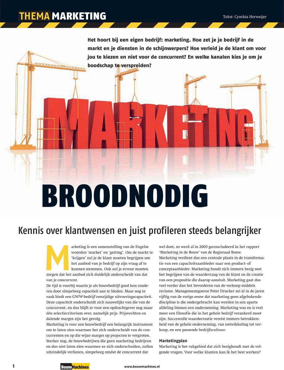 BROODNODIG Kennis over klantwensen en juist profileren steeds belangrijker Marketing is een samenstelling van de Engelse woorden market en getting.