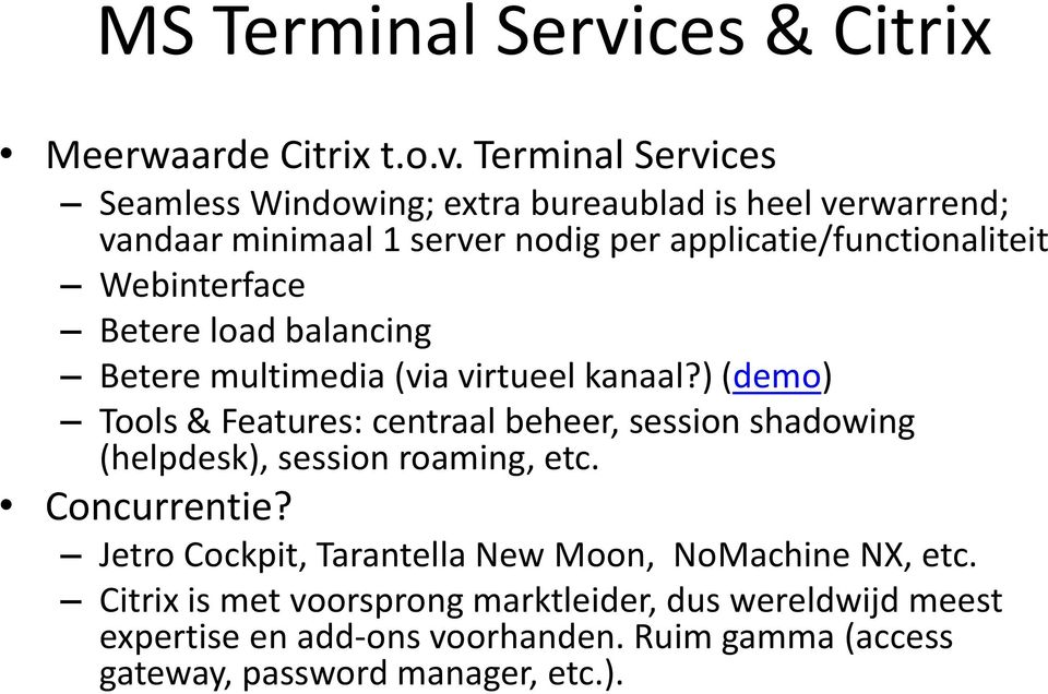 Terminal Services Seamless Windowing; extra bureaublad is heel verwarrend; vandaar minimaal 1 server nodig per applicatie/functionaliteit