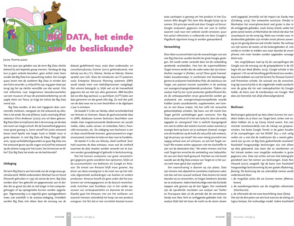 Een Google query levert met de zoekterm Big Data in minder dan een halve seconde 1,5 miljard hits op; nog geen twee jaar terug lag het op slechts eenvijfde van dat aantal.