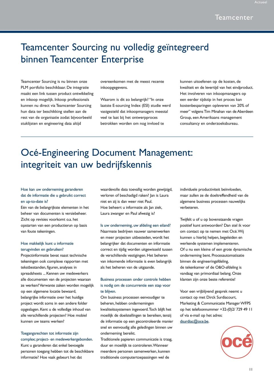 Inkoop professionals kunnen nu direct via Teamcenter Sourcing hun data ter beschikking stellen aan de rest van de organisatie zodat bijvoorbeeld stuklijsten en engineering data altijd overeenkomen