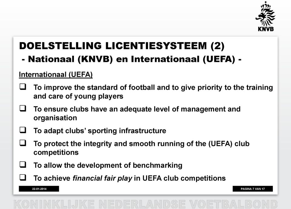 management and organisation To adapt clubs sporting infrastructure To protect the integrity and smooth running of the (UEFA)