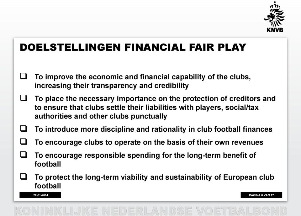 punctually To introduce more discipline and rationality in club football finances To encourage clubs to operate on the basis of their own revenues To