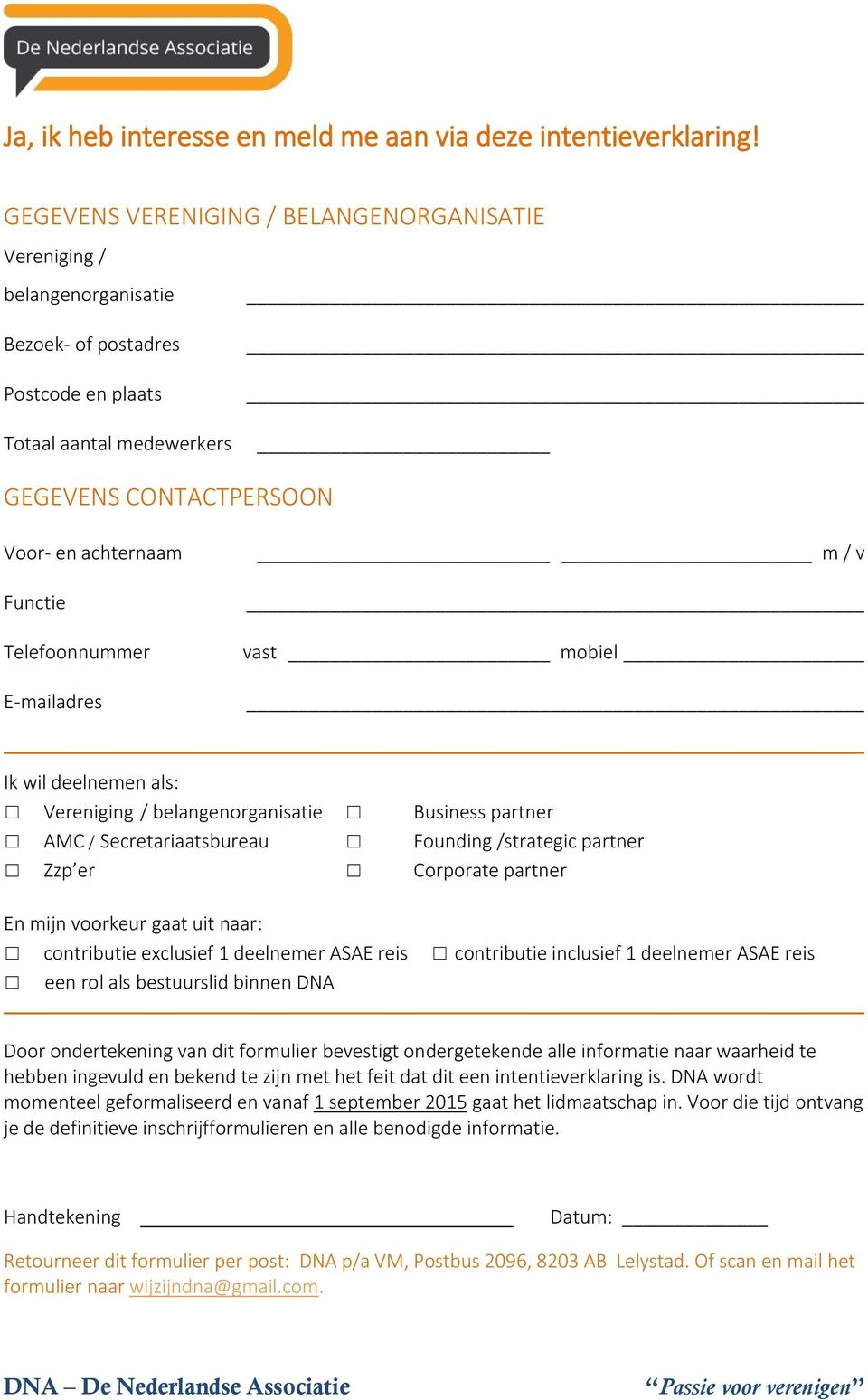 Telefoonnummer E-mailadres m / v vast mobiel Ik wil deelnemen als: Vereniging / belangenorganisatie Business partner AMC / Secretariaatsbureau Founding /strategic partner Zzp er Corporate partner En