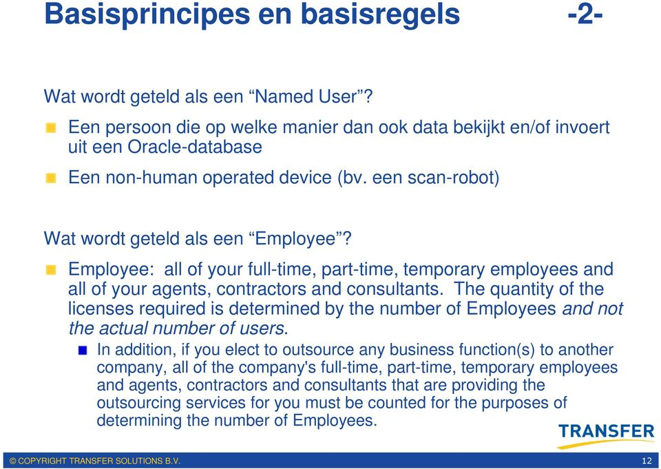 The quantity of the licenses required is determined by the number of Employees and not the actual number of users.