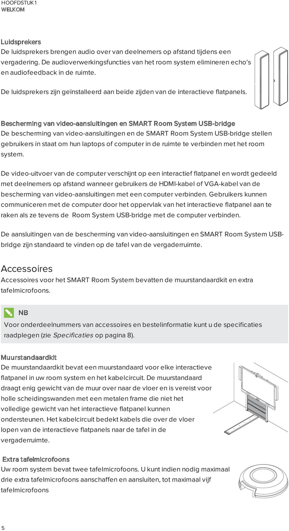 Bescherming van video-aansluitingen en SMART Room System USB-bridge De bescherming van video-aansluitingen en de SMART Room System USB-bridge stellen gebruikers in staat om hun laptops of computer in