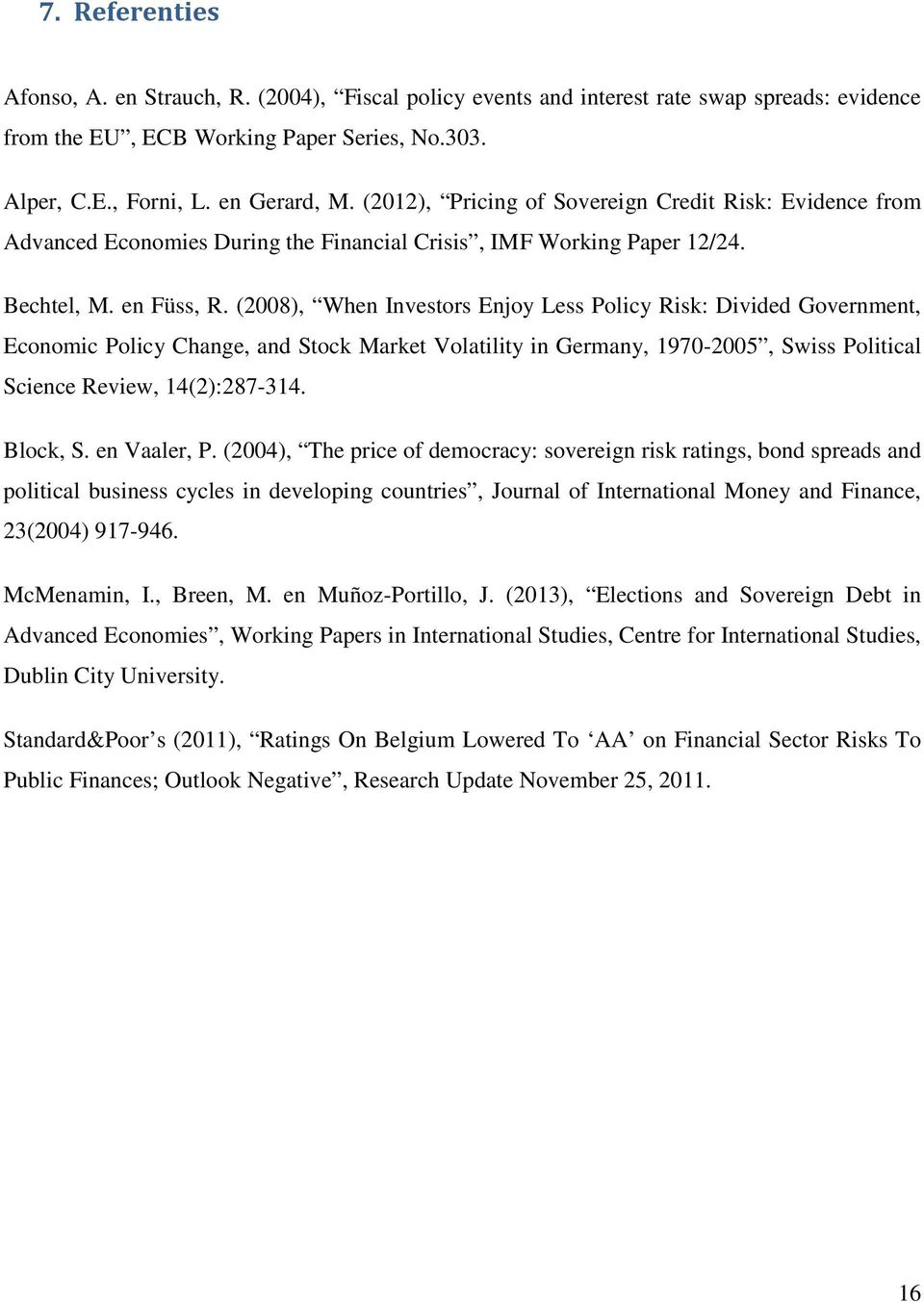 (2008), When Investors Enjoy Less Policy Risk: Divided Government, Economic Policy Change, and Stock Market Volatility in Germany, 1970-2005, Swiss Political Science Review, 14(2):287-314. Block, S.