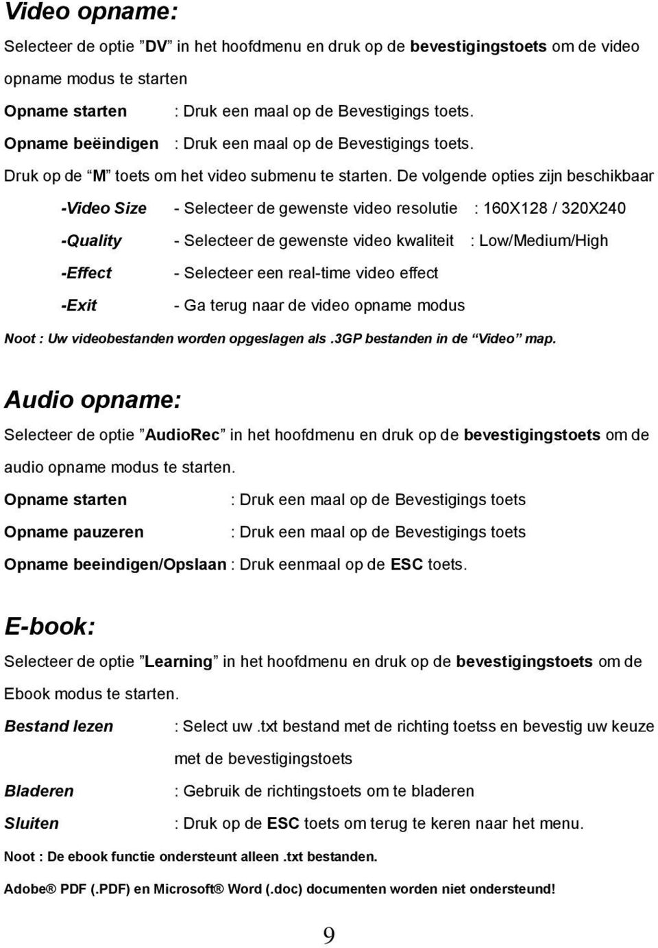 De volgende opties zijn beschikbaar -Video Size - Selecteer de gewenste video resolutie : 160X128 / 320X240 -Quality - Selecteer de gewenste video kwaliteit : Low/Medium/High -Effect - Selecteer een