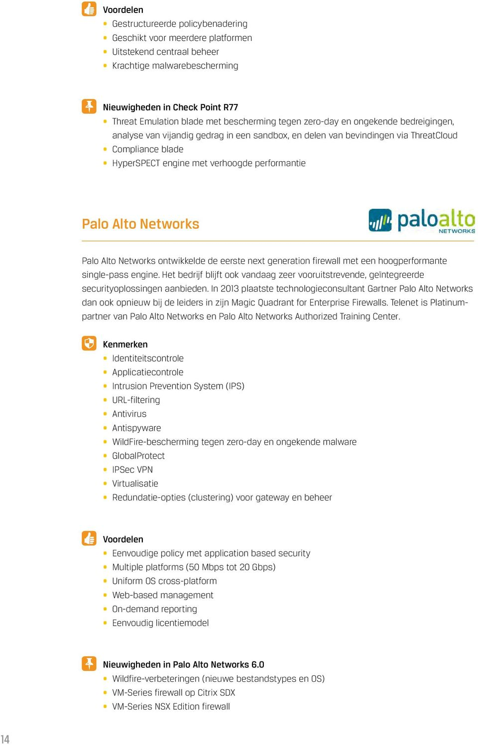 performantie Palo Alto Networks Palo Alto Networks ontwikkelde de eerste next generation firewall met een hoogperformante single-pass engine.