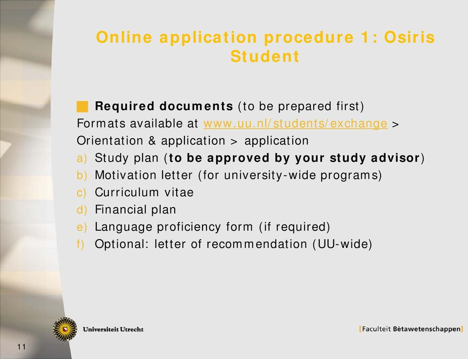 nl/students/exchange > Orientation & application > application a) Study plan (to be approved by your