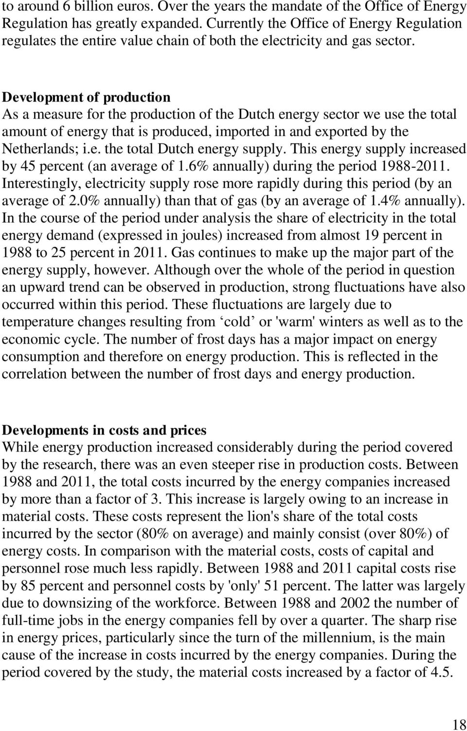 Development of production As a measure for the production of the Dutch energy sector we use the total amount of energy that is produced, imported in and exported by the Netherlands; i.e. the total Dutch energy supply.