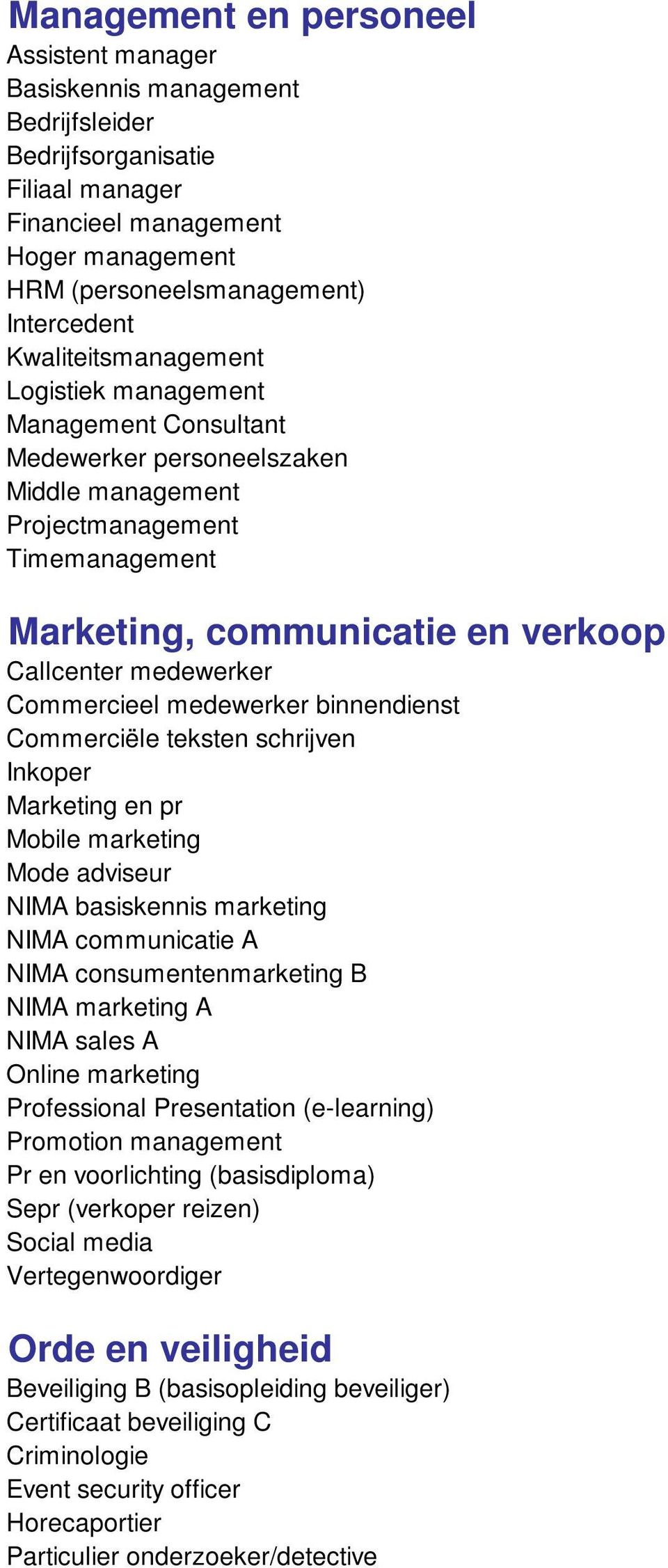 Commercieel medewerker binnendienst Commerciële teksten schrijven Inkoper Marketing en pr Mobile marketing Mode adviseur NIMA basiskennis marketing NIMA communicatie A NIMA consumentenmarketing B