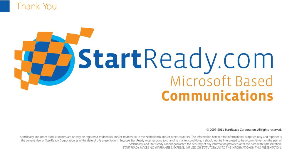 The information herein is for informational purposes only and represents the current view of StartReady Corporation as of the date of this presentation.
