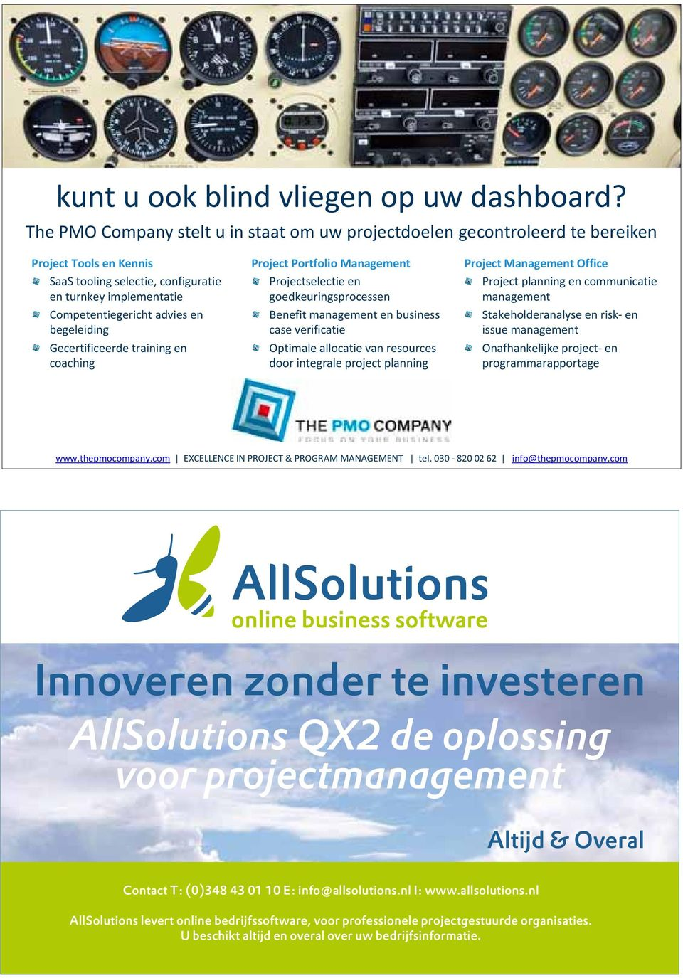 begeleiding Gecertificeerde training en coaching Project Portfolio Management Projectselectie en goedkeuringsprocessen Benefit management en business case verificatie Optimale allocatie van resources