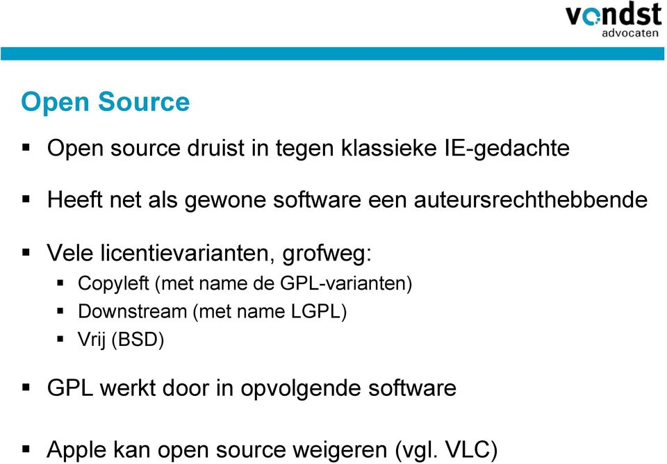 Copyleft (met name de GPL-varianten) Downstream (met name LGPL) Vrij (BSD)