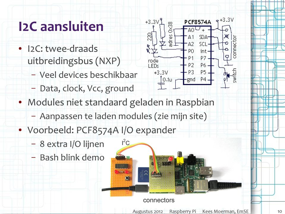 laden modules (zie mijn site) Voorbeeld: PCF8574A I/O expander 8 extra I/O