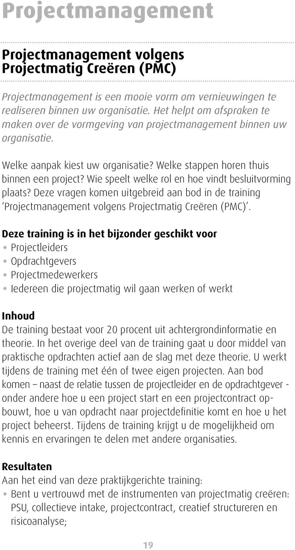 Wie speelt welke rol en hoe vindt besluitvorming plaats? Deze vragen komen uitgebreid aan bod in de training Projectmanagement volgens Projectmatig Creëren (PMC).