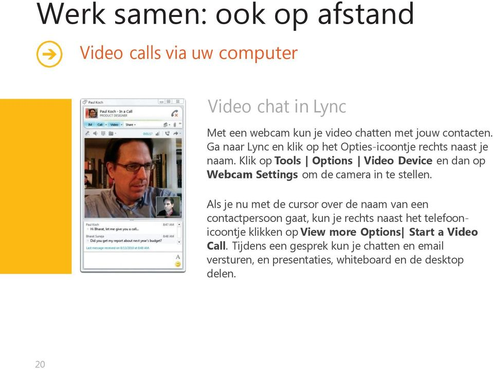 Klik op Tools Options Video Device en dan op Webcam Settings om de camera in te stellen.