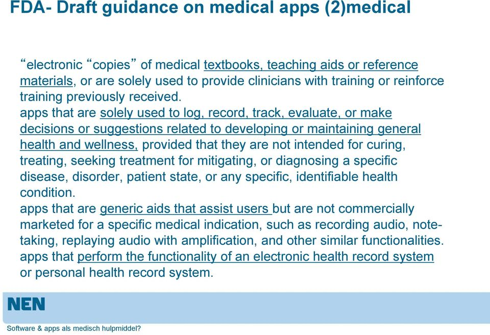 apps that are solely used to log, record, track, evaluate, or make decisions or suggestions related to developing or maintaining general health and wellness, provided that they are not intended for
