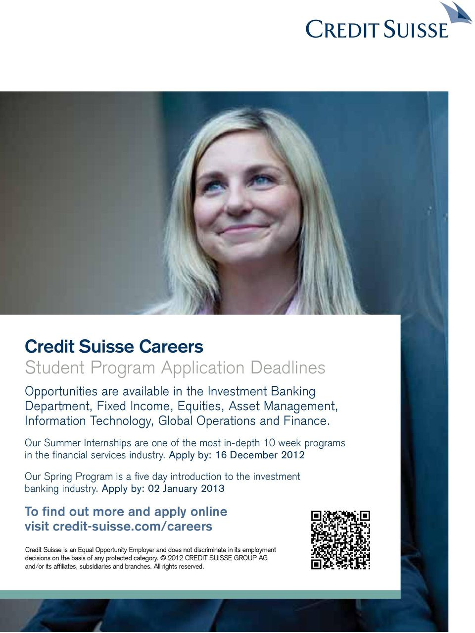 Apply by: 16 December 2012 Our Spring Program is a five day introduction to the investment banking industry. Apply by: 02 January 2013 To find out more and apply online visit credit-suisse.