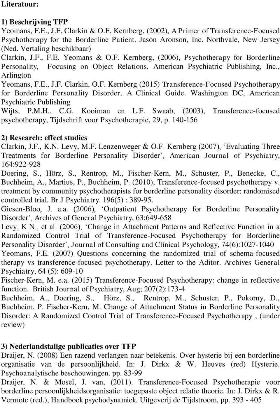American Psychiatric Publishing, Inc., Arlington Yeomans, F.E., J.F. Clarkin, O.F. Kernberg (2015) Transference-Focused Psychotherapy for Borderline Personality Disorder. A Clinical Guide.